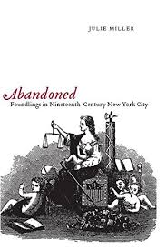 Abandoned: Foundlings in Nineteenth-Century New York City / Julie Miller, 2008